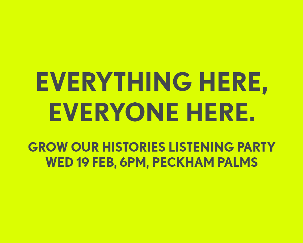 Everything here, everyone here Grow our histories listening party